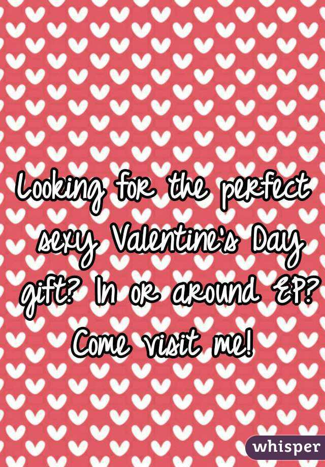 Looking for the perfect sexy Valentine's Day gift? In or around EP? Come visit me!
