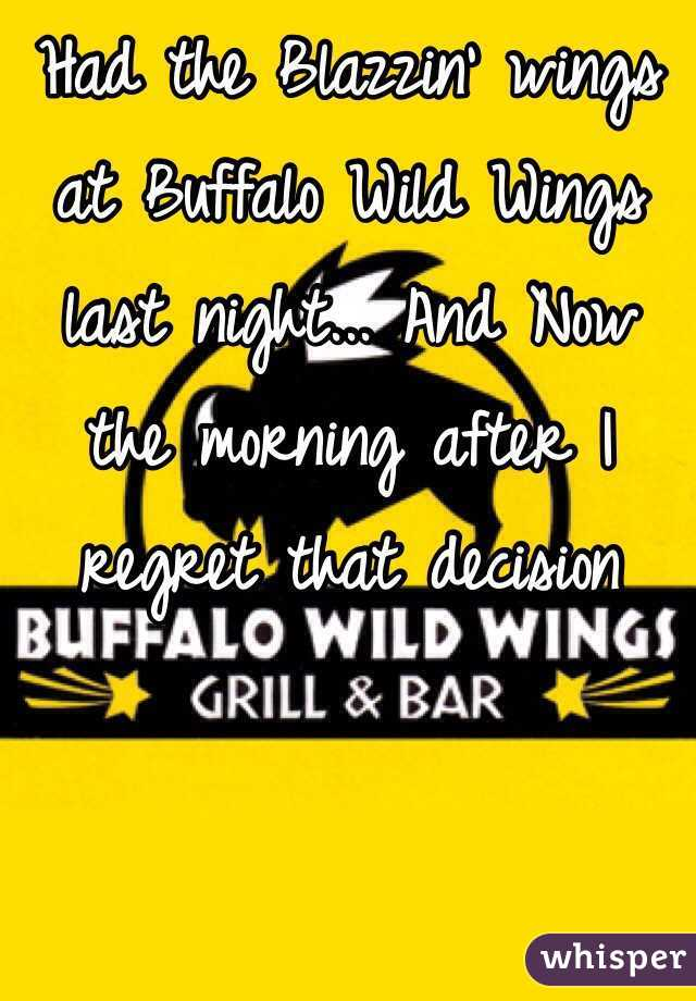 Had the Blazzin' wings at Buffalo Wild Wings last night... And Now the morning after I regret that decision