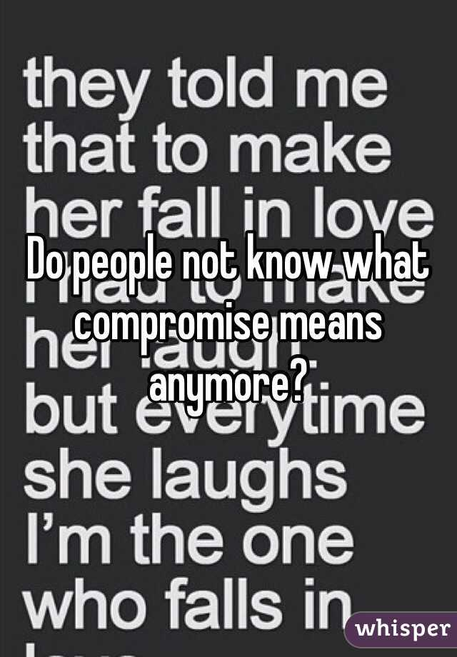 Do people not know what compromise means anymore?