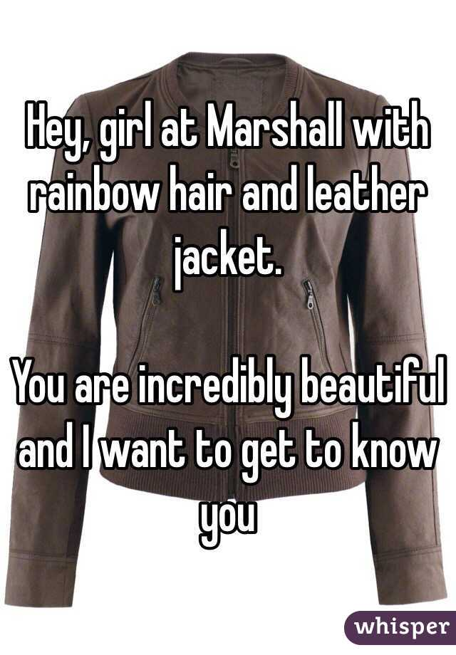 Hey, girl at Marshall with rainbow hair and leather jacket.   You are incredibly beautiful and I want to get to know you