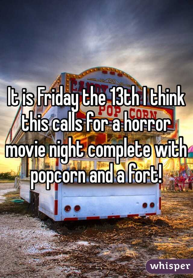 It is Friday the 13th I think this calls for a horror movie night complete with popcorn and a fort!