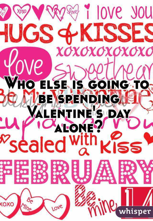 Who else is going to be spending Valentine's day alone?
