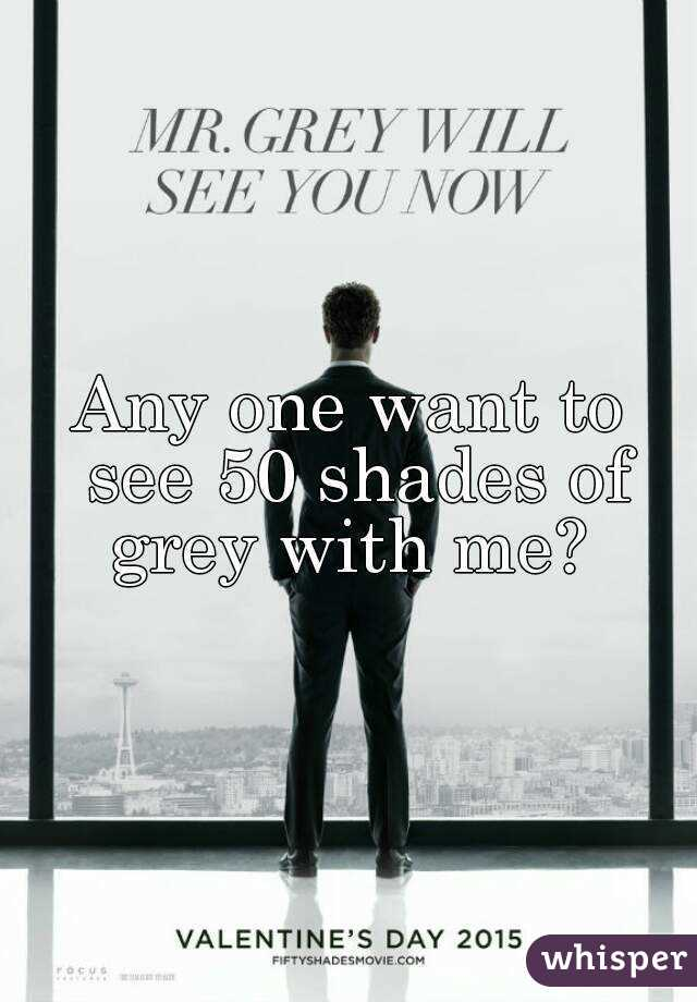 Any one want to see 50 shades of grey with me?