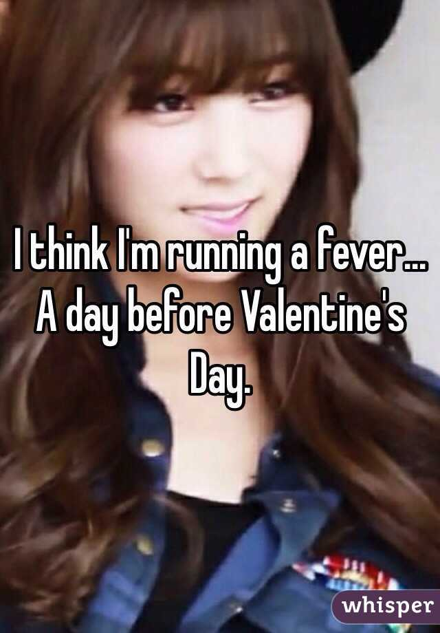 I think I'm running a fever... A day before Valentine's Day.