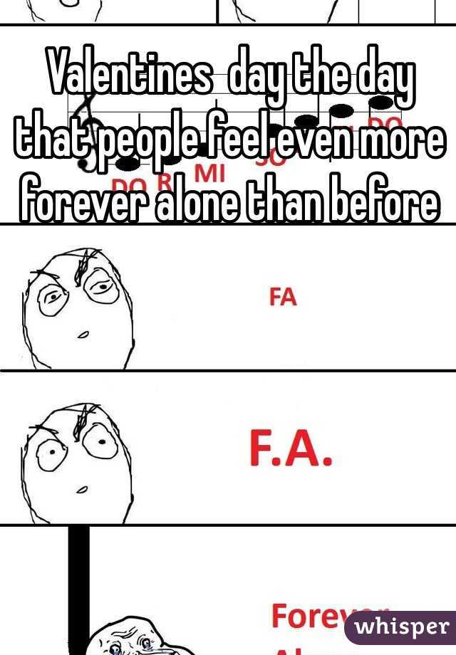Valentines  day the day that people feel even more forever alone than before