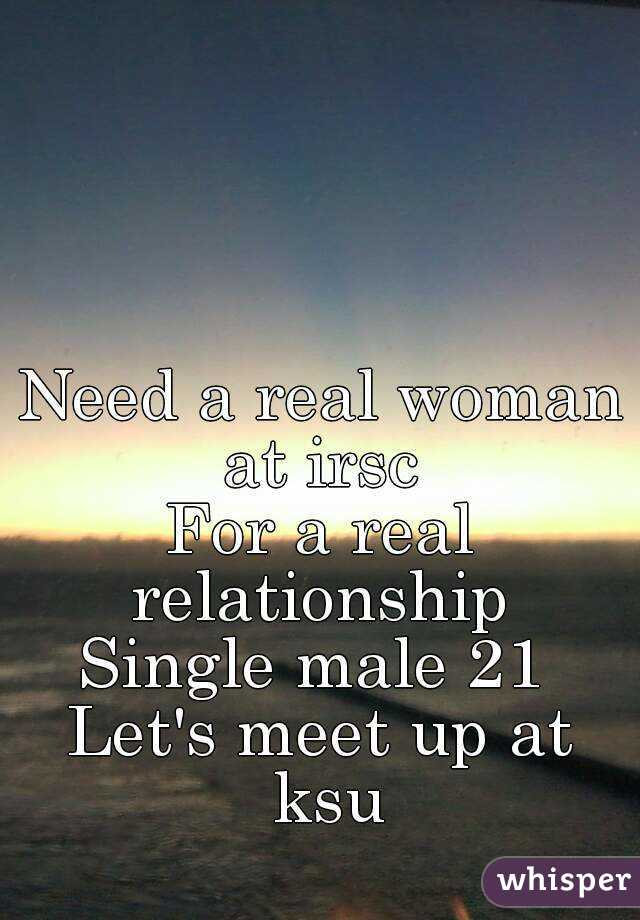 Need a real woman at irsc  For a real relationship  Single male 21  Let's meet up at ksu