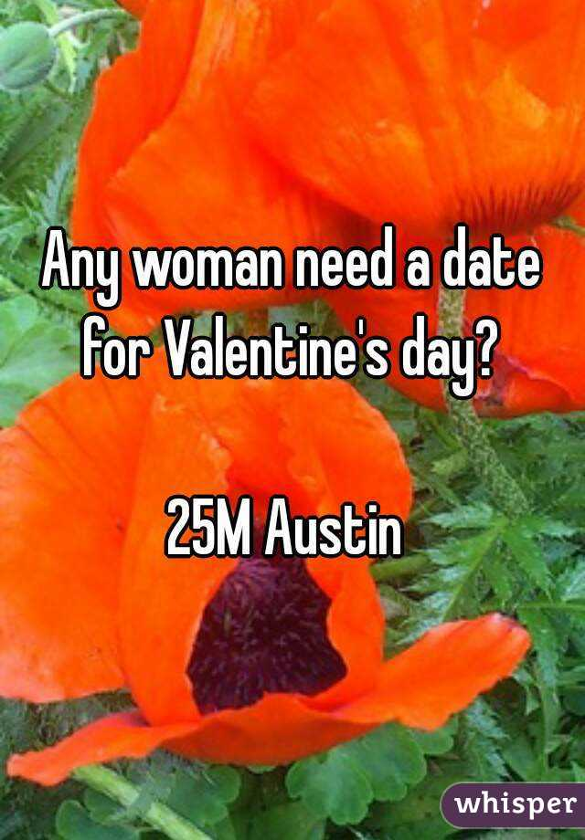 Any woman need a date for Valentine's day?   25M Austin