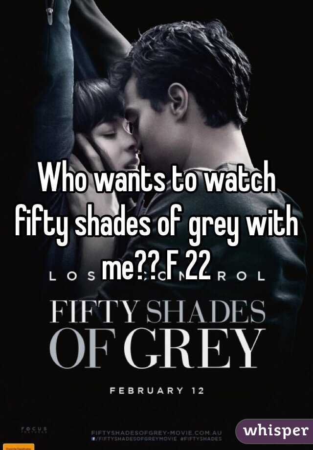 Who wants to watch fifty shades of grey with me?? F 22