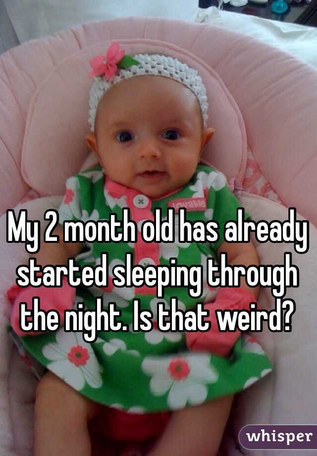 My 2 month old has already started sleeping through the night. Is that weird?