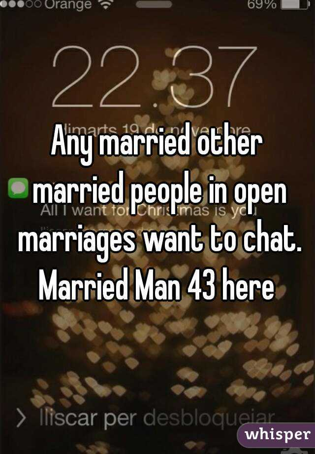 Any married other married people in open marriages want to chat. Married Man 43 here