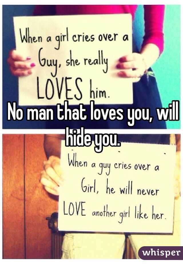 No man that loves you, will hide you.