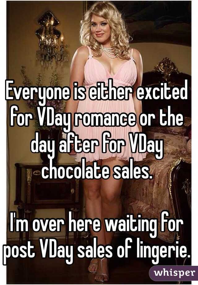 Everyone is either excited for VDay romance or the day after for VDay chocolate sales.   I'm over here waiting for post VDay sales of lingerie.