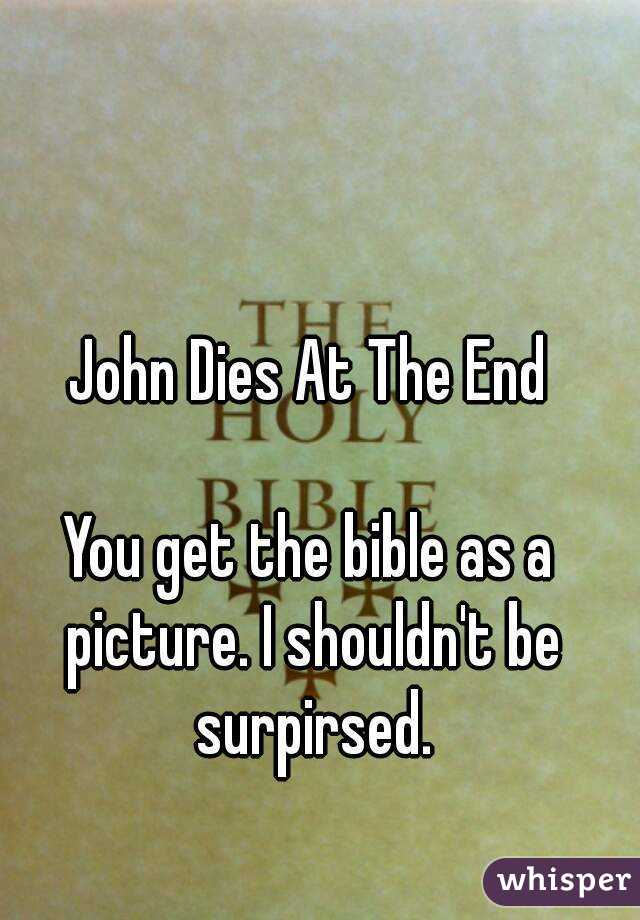 John Dies At The End  You get the bible as a picture. I shouldn't be surpirsed.