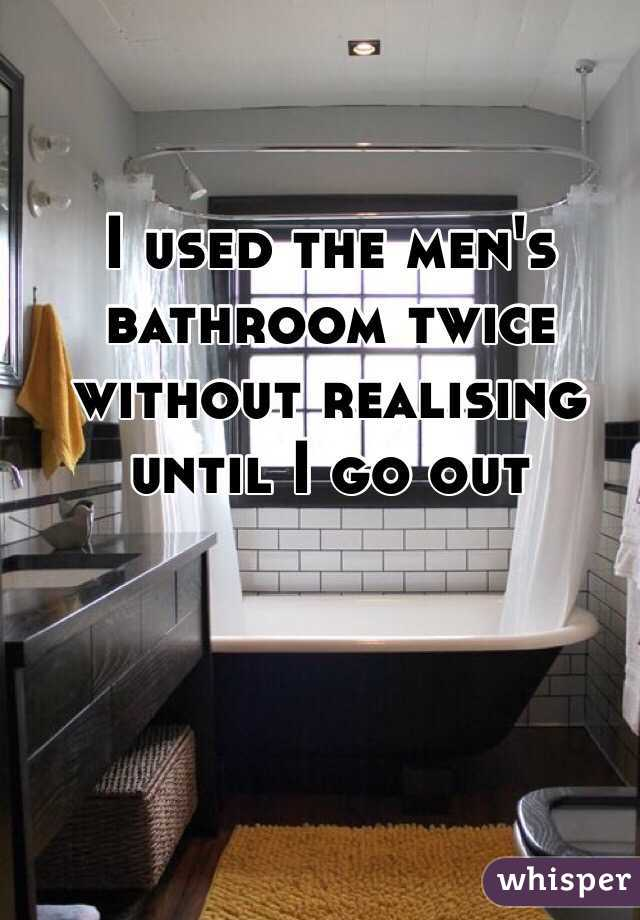 I used the men's bathroom twice without realising until I go out