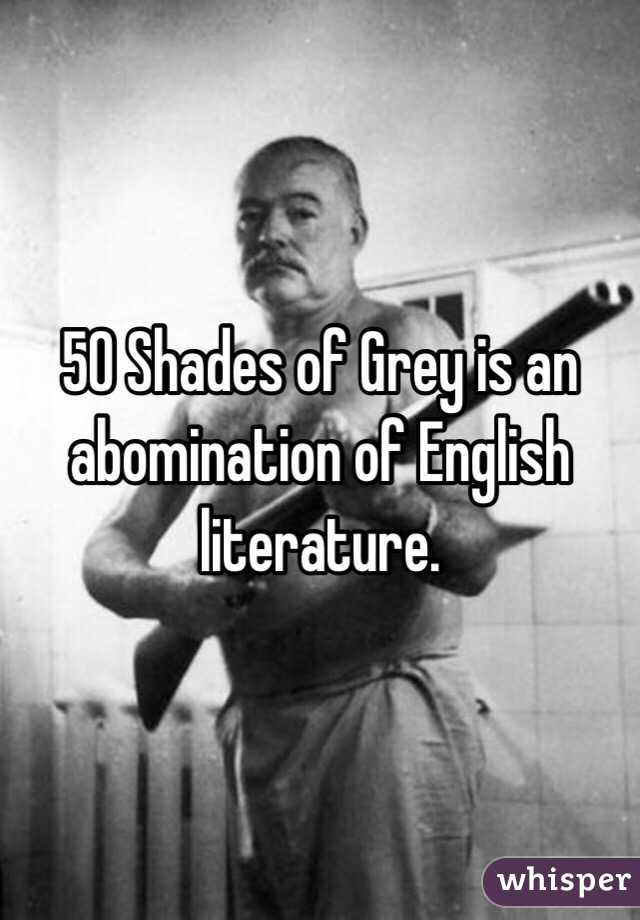 50 Shades of Grey is an abomination of English literature.