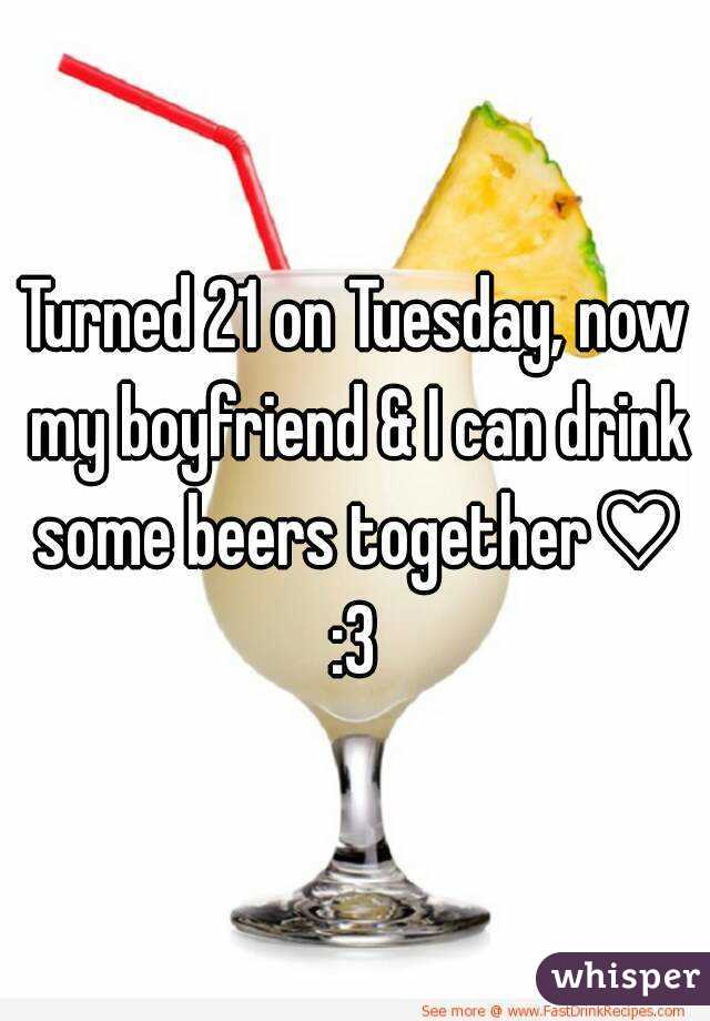 Turned 21 on Tuesday, now my boyfriend & I can drink some beers together♡ :3