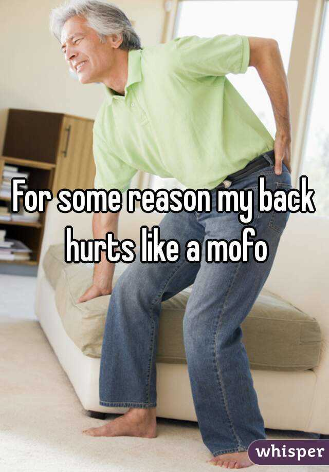 For some reason my back hurts like a mofo