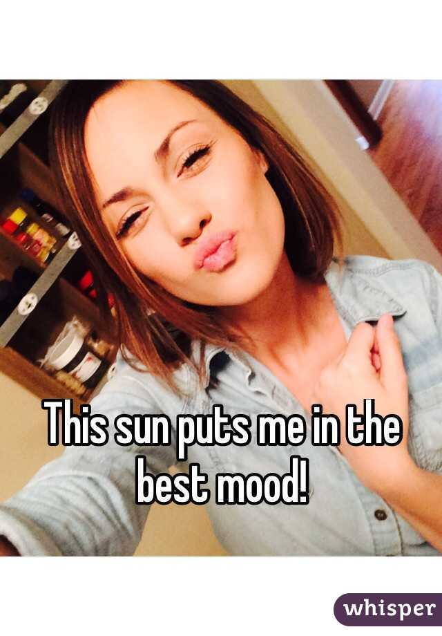 This sun puts me in the best mood!