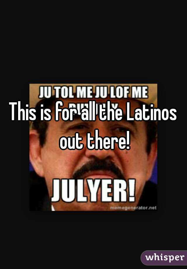 This is for all the Latinos out there!