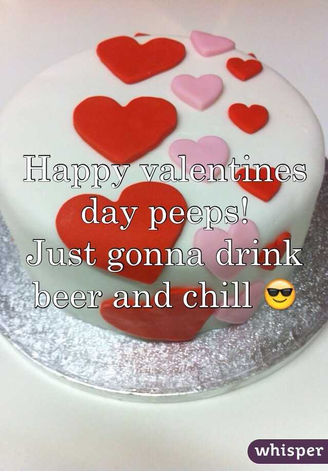 Happy valentines day peeps!  Just gonna drink beer and chill 😎