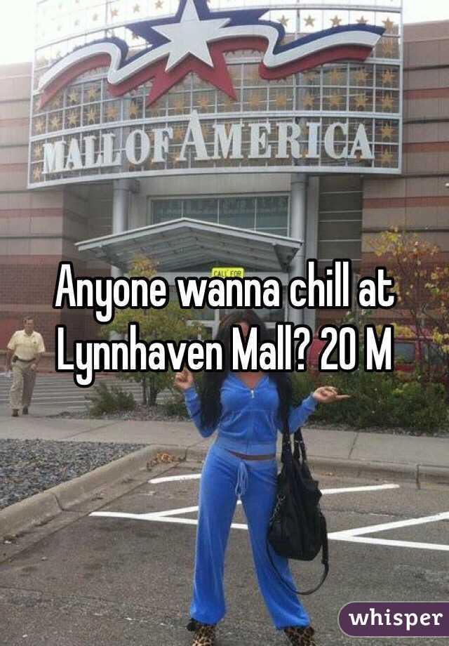 Anyone wanna chill at Lynnhaven Mall? 20 M