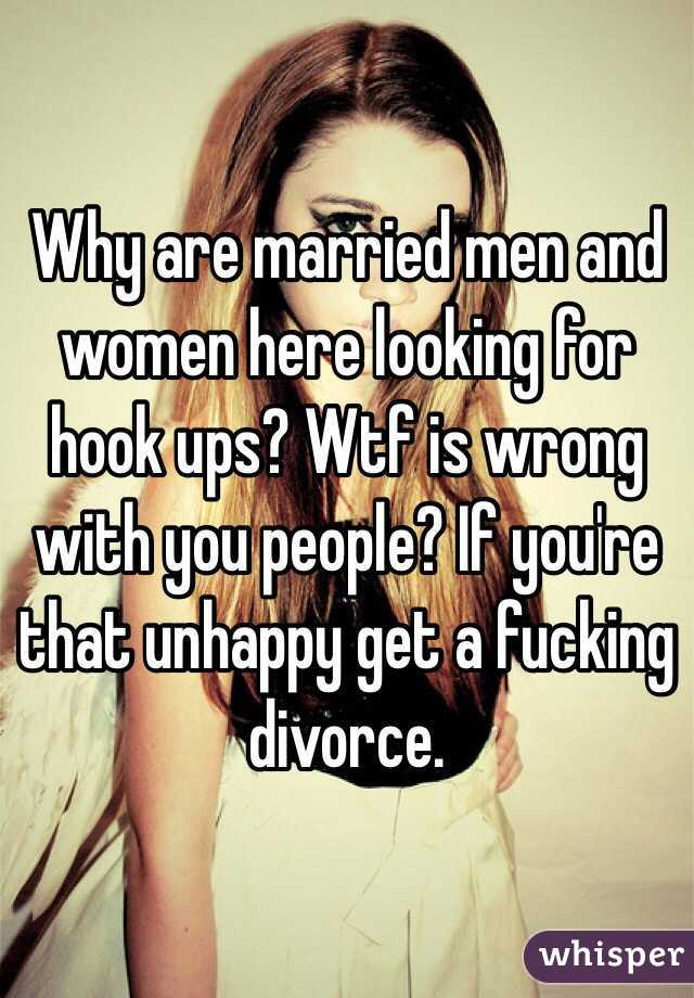 Why are married men and women here looking for hook ups? Wtf is wrong with you people? If you're that unhappy get a fucking divorce.