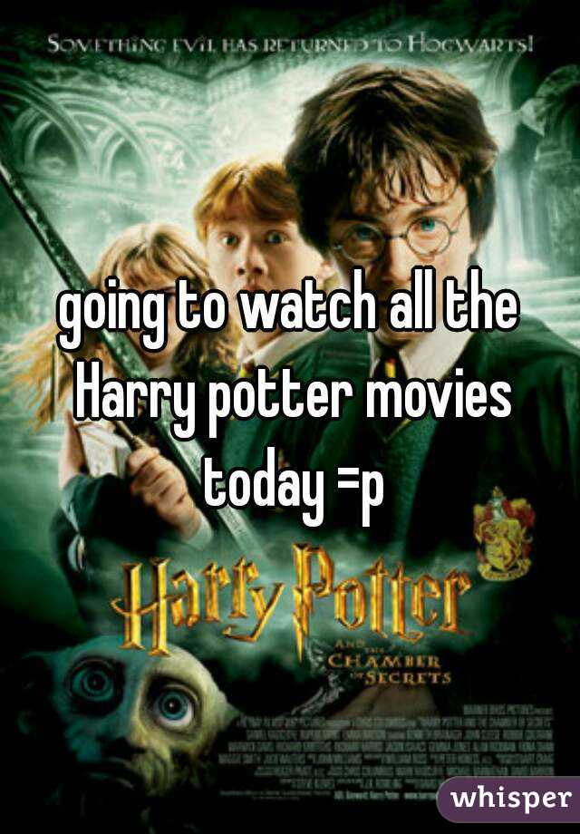 going to watch all the Harry potter movies today =p