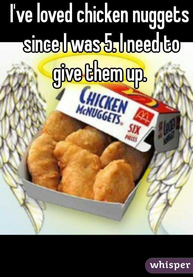 I've loved chicken nuggets since I was 5. I need to give them up.