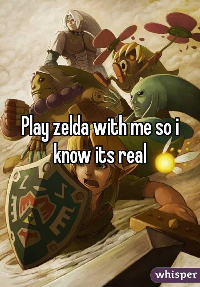 Play zelda with me so i know its real