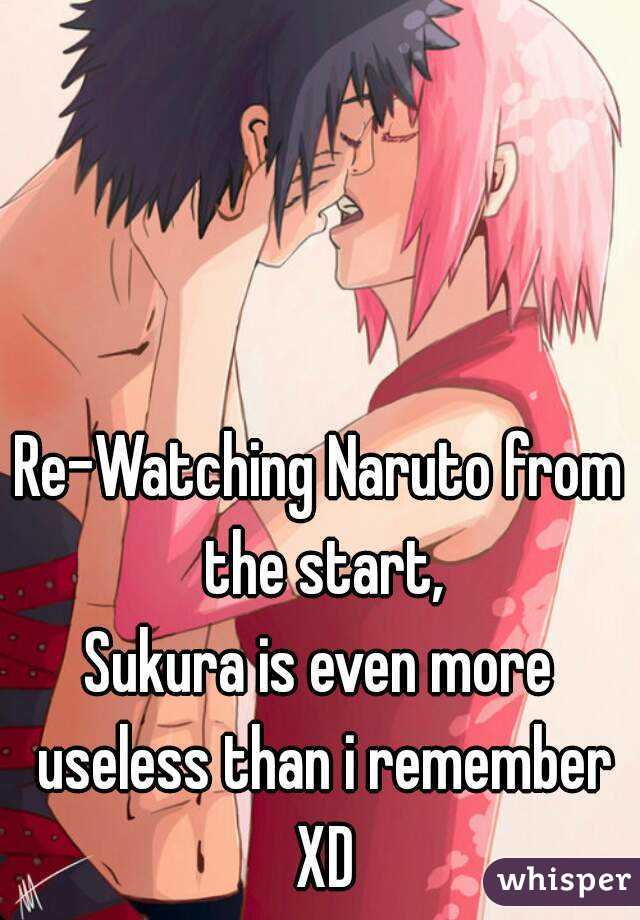 Re-Watching Naruto from the start, Sukura is even more useless than i remember XD