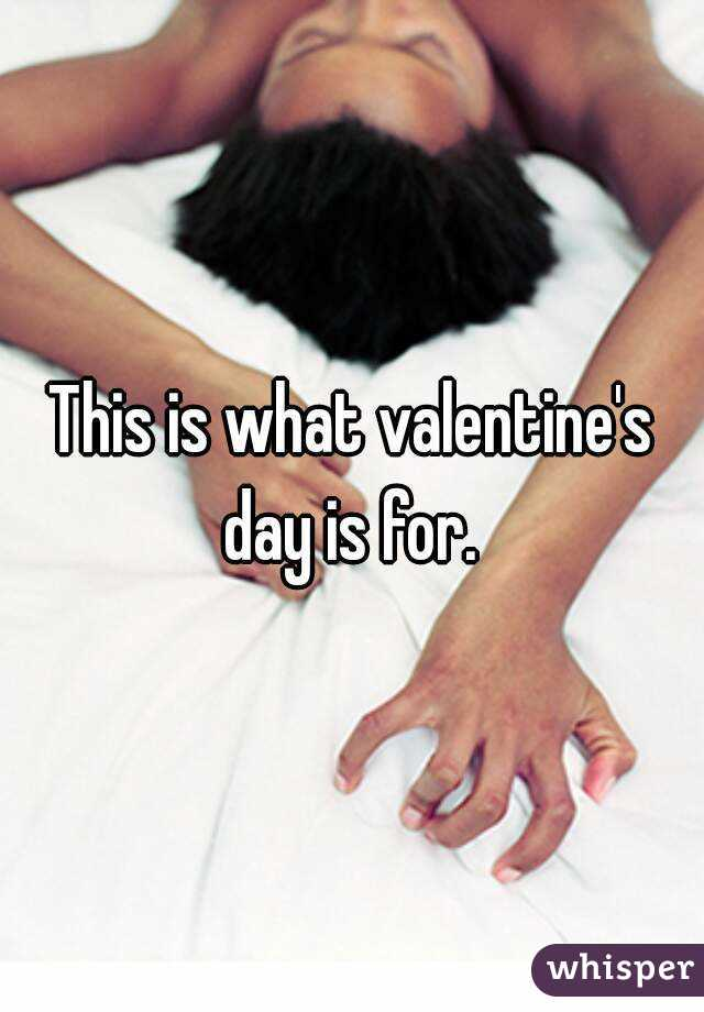 This is what valentine's day is for.
