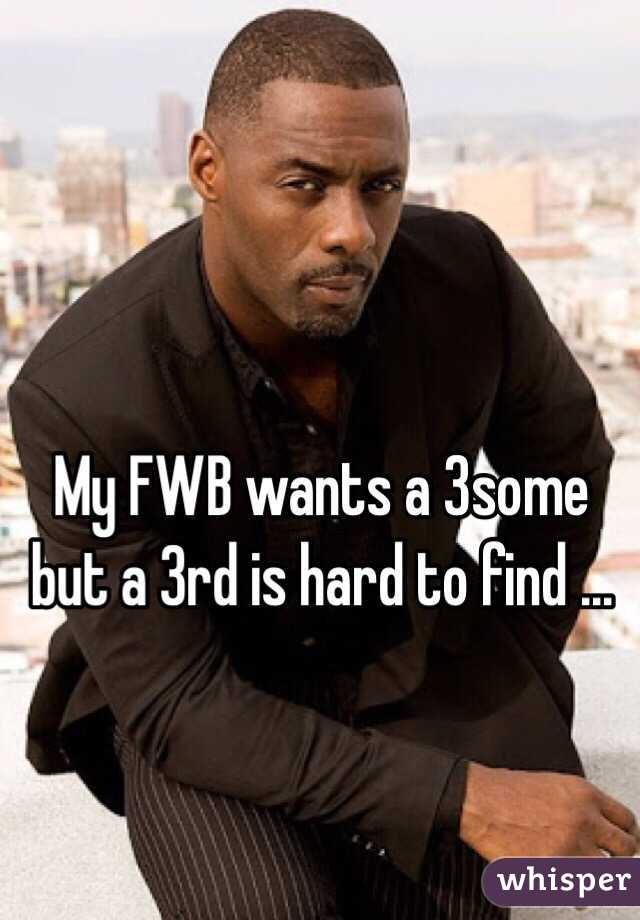My FWB wants a 3some but a 3rd is hard to find ...