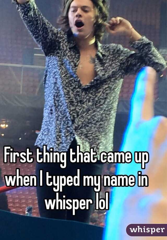 First thing that came up when I typed my name in whisper lol