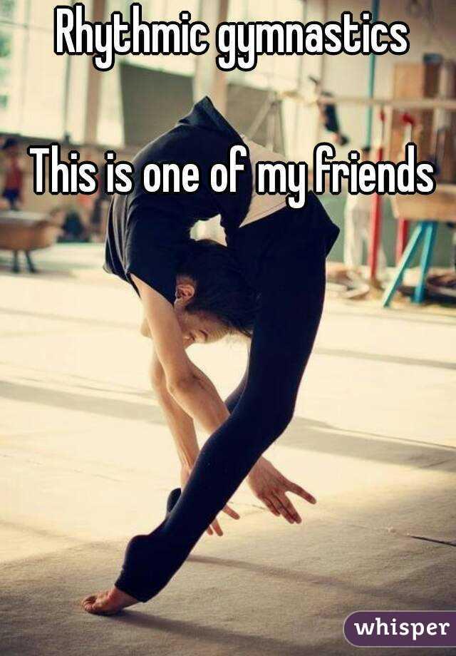 Rhythmic gymnastics   This is one of my friends