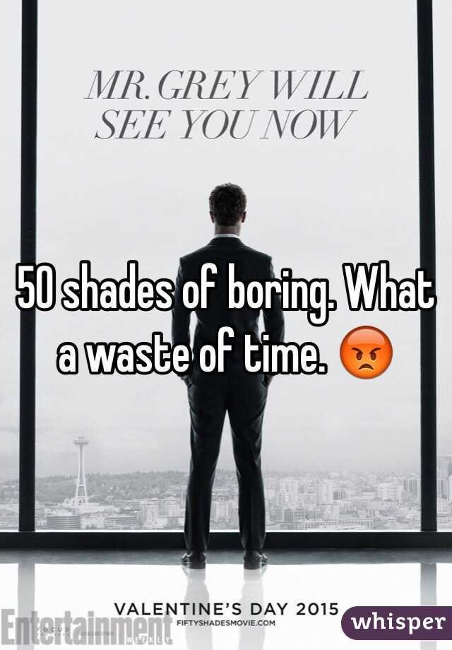 50 shades of boring. What a waste of time. 😡