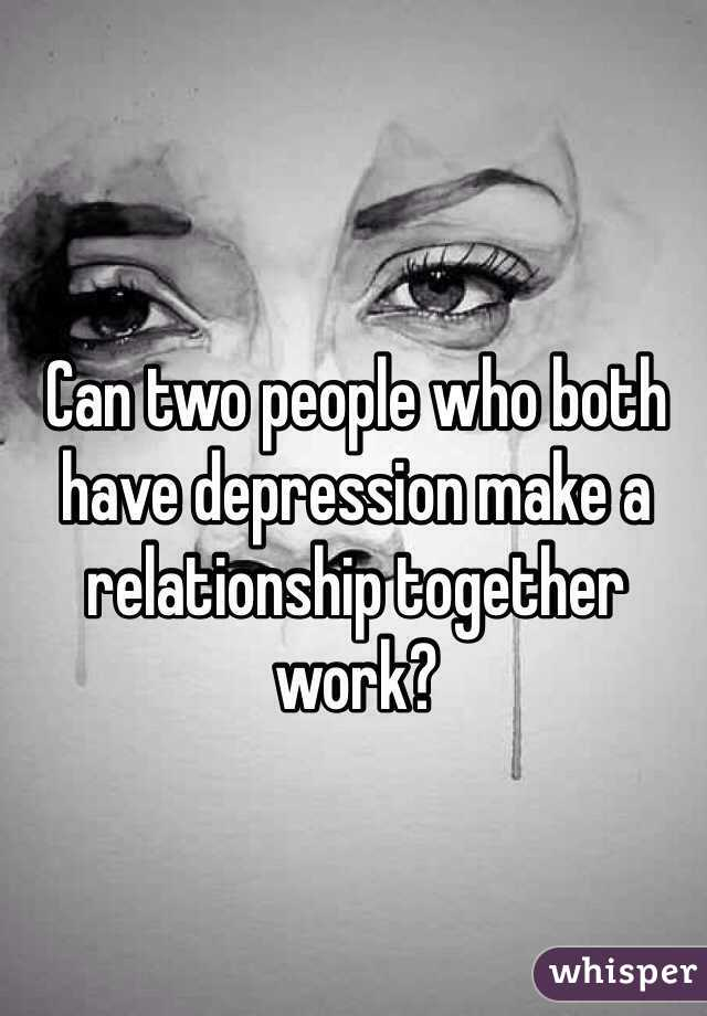 Can Two Depressed People Be In A Relationship