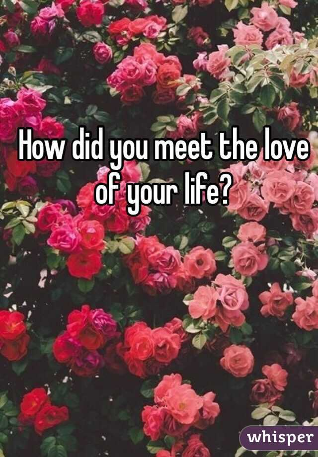 How to meet love of your life