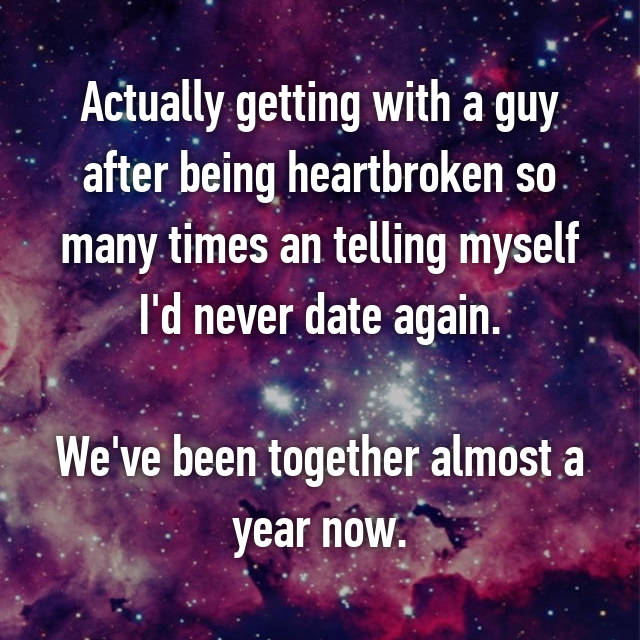 Actually getting with a guy after being heartbroken so many times an telling myself I'd never date again.  We've been together almost a year now.