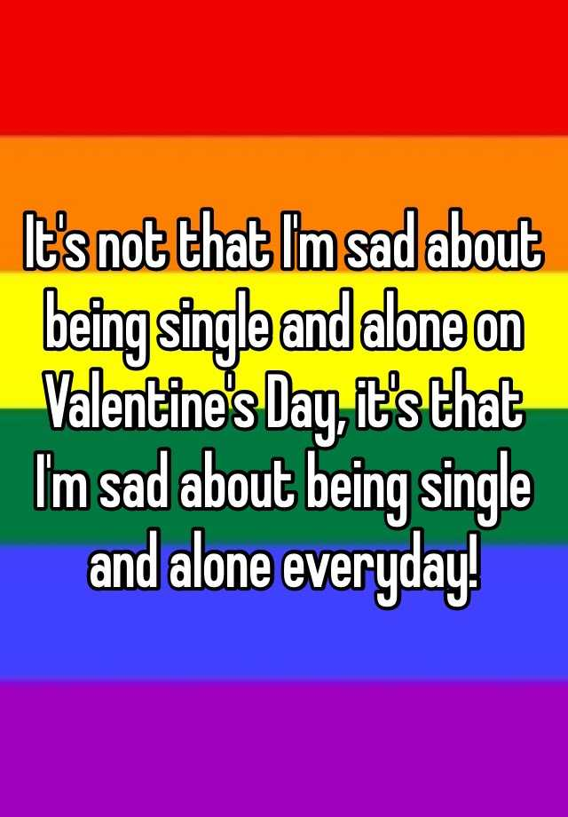 Being Not Sad About Be Single To How