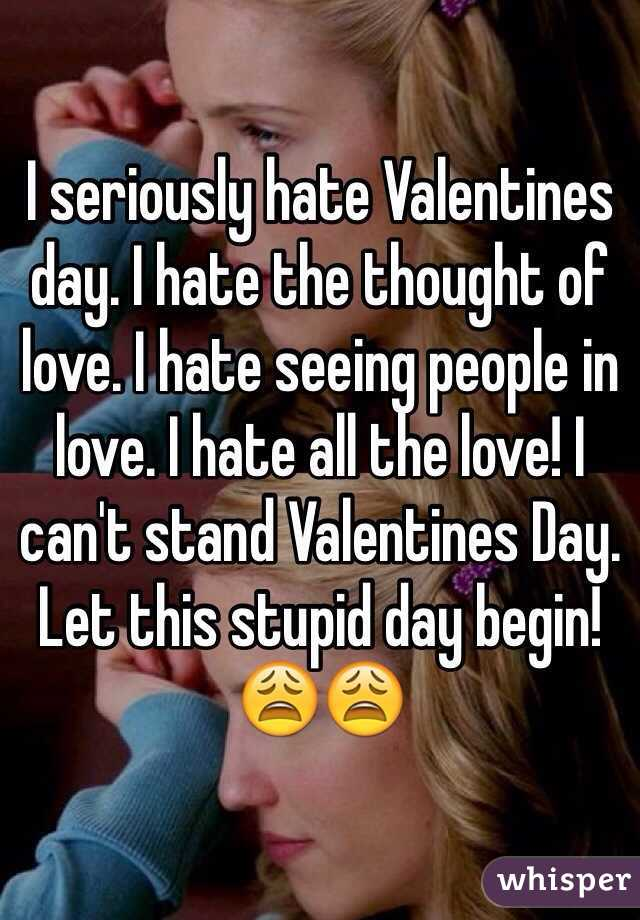 I Seriously Hate Valentines Day I Hate The Thought Of Love I Hate