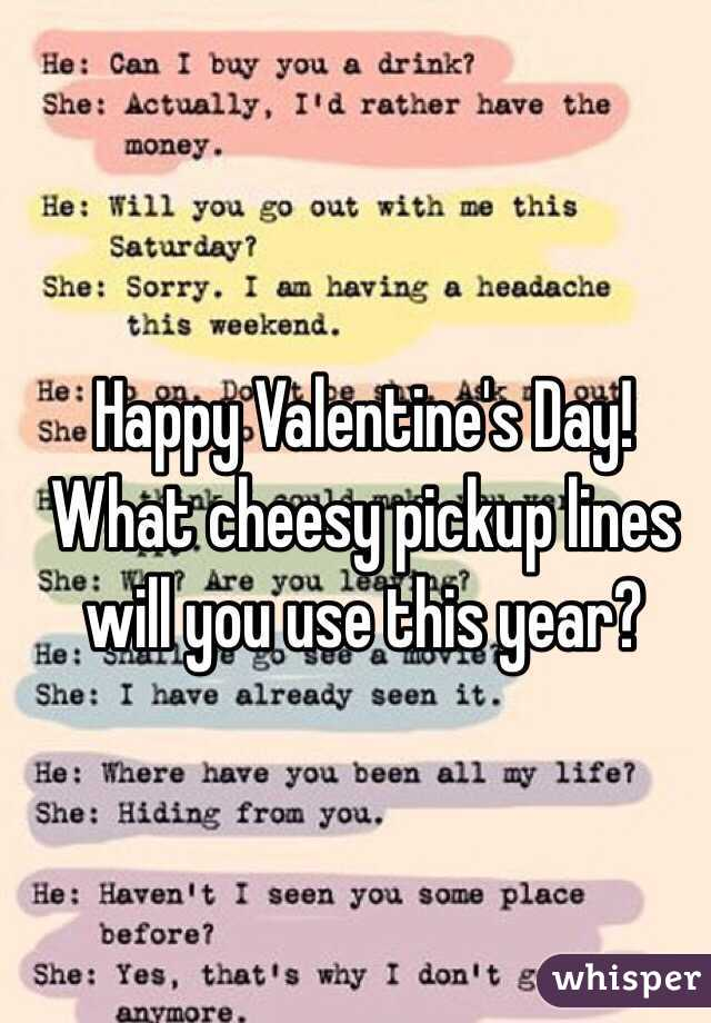 happy valentines day what cheesy pickup lines will you use this year