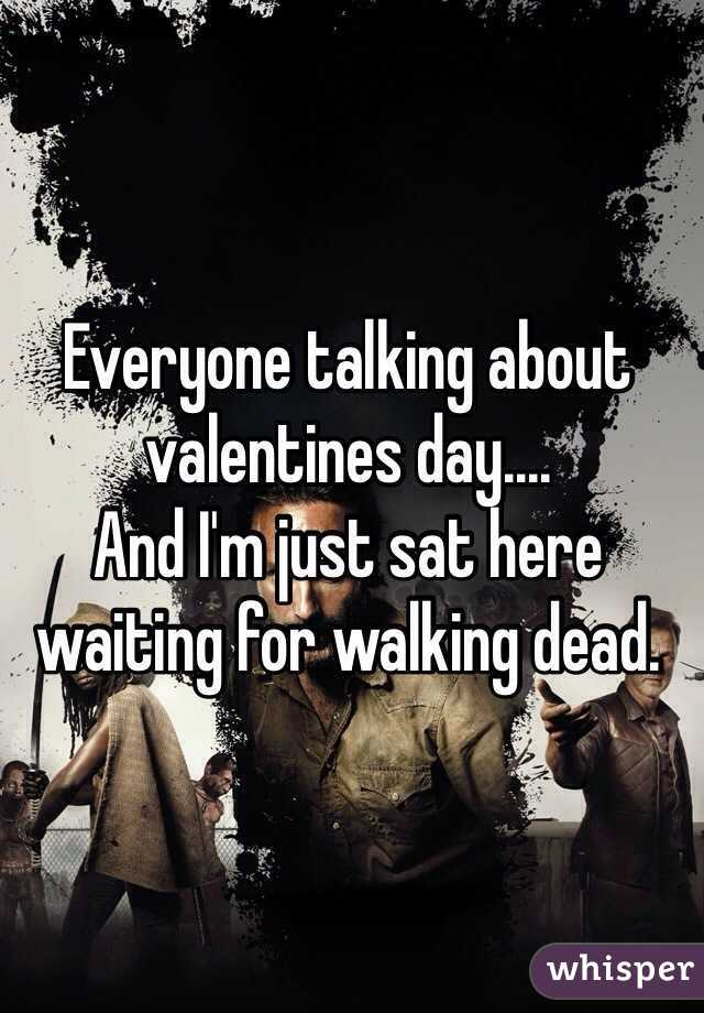 Everyone Talking About Valentines Day.... And Iu0027m Just Sat Here Waiting For Walking  Dead.