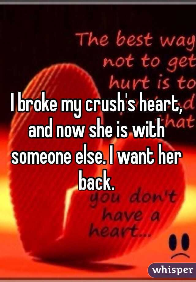 I broke my crush's heart, and now she is with someone else  I want
