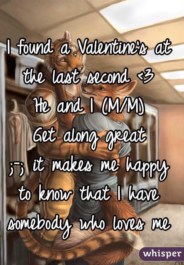 I found a Valentine's at the last second <3  He and I (M/M)  Get along great  ;-; it makes me happy to know that I have somebody who loves me