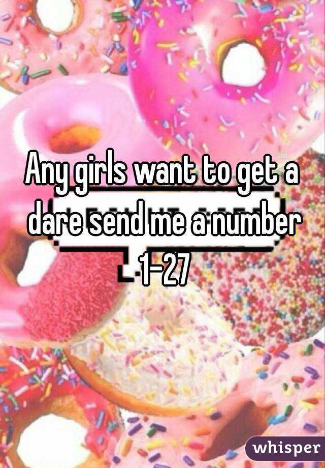 Any girls want to get a dare send me a number 1-27