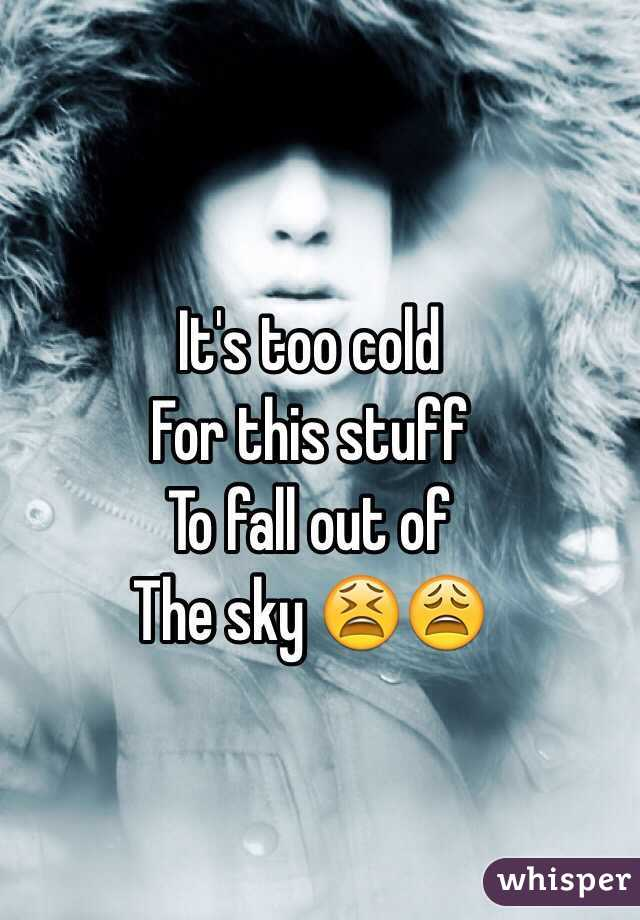 It's too cold For this stuff To fall out of The sky 😫😩