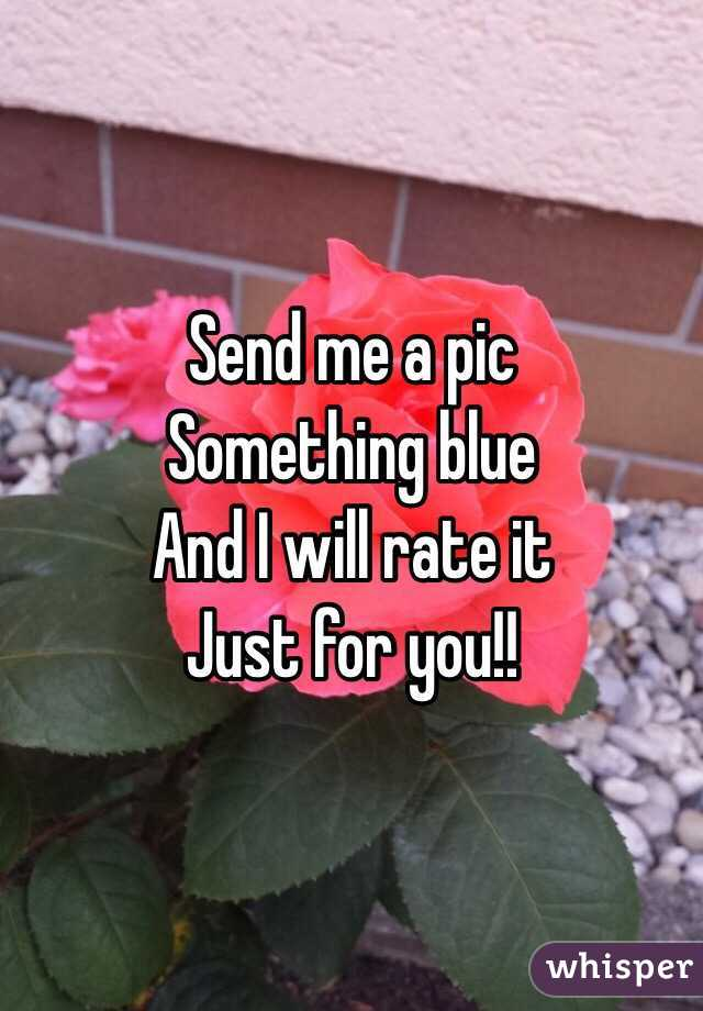 Send me a pic Something blue And I will rate it Just for you!!