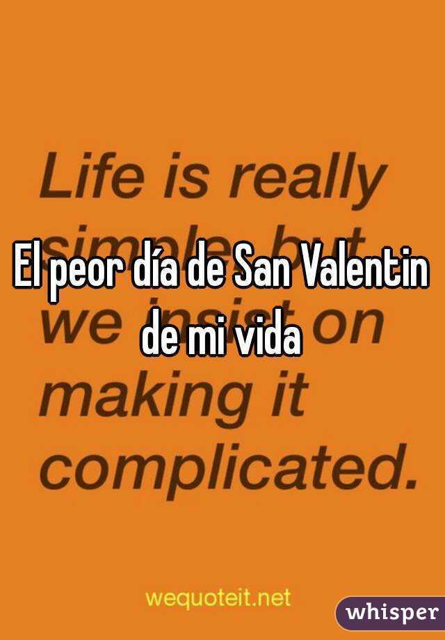 El peor día de San Valentin de mi vida