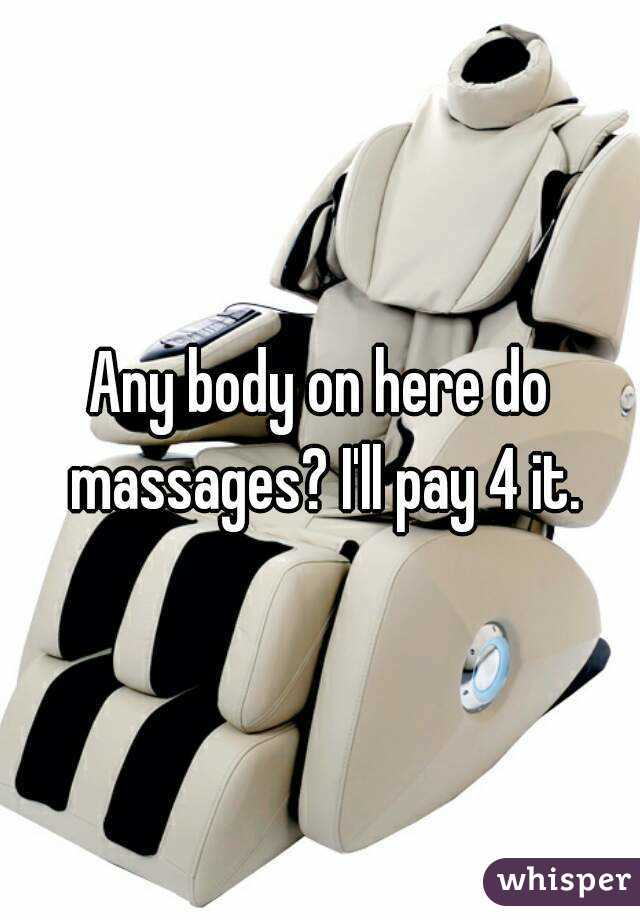 Any body on here do massages? I'll pay 4 it.