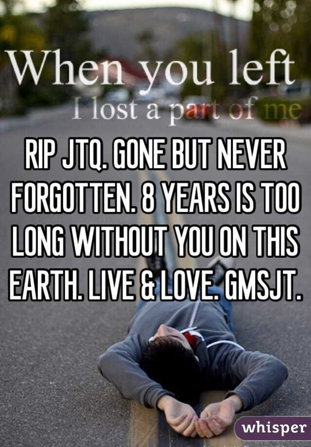 ️RIP JTQ. GONE BUT NEVER FORGOTTEN. 8 YEARS IS TOO LONG WITHOUT YOU ON THIS EARTH. LIVE & LOVE. GMSJT.